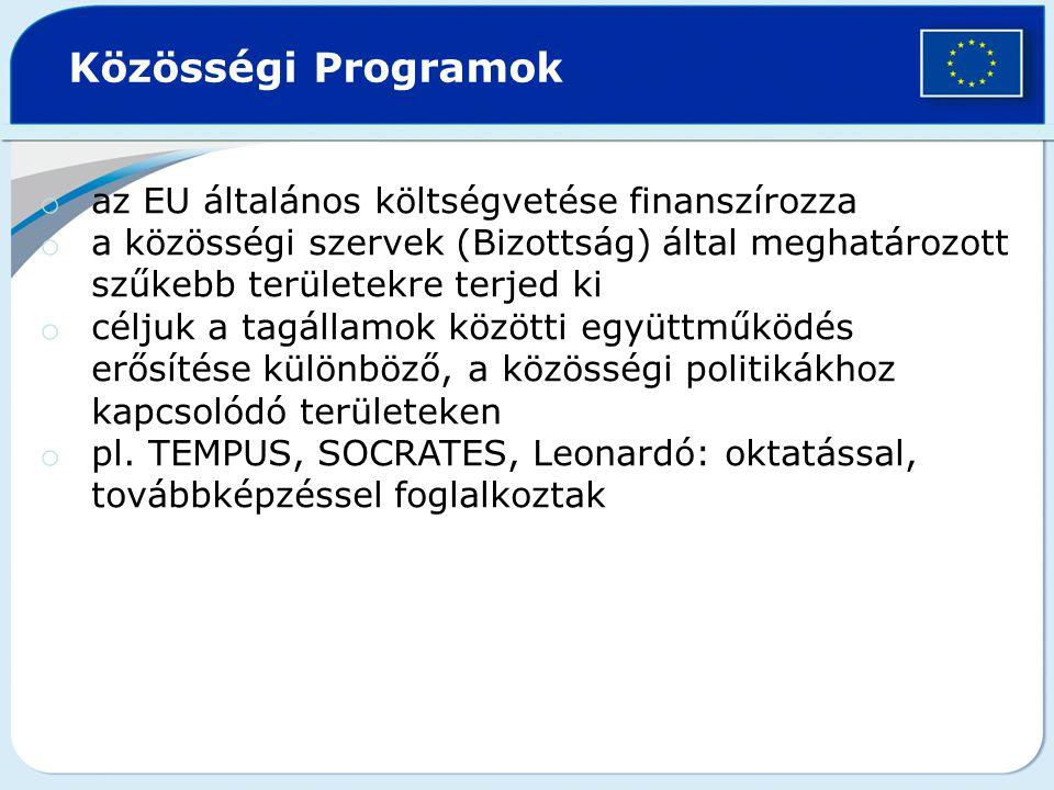 o az EU általános költségvetése finanszírozza o a közösségi szervek (Bizottság) által meghatározott szűkebb területekre terjed ki o céljuk a tagállamo