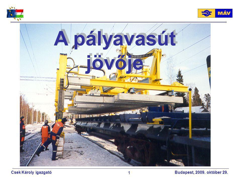 1 Csek Károly igazgató Budapest, 2009. október 29. A pályavasút jövője