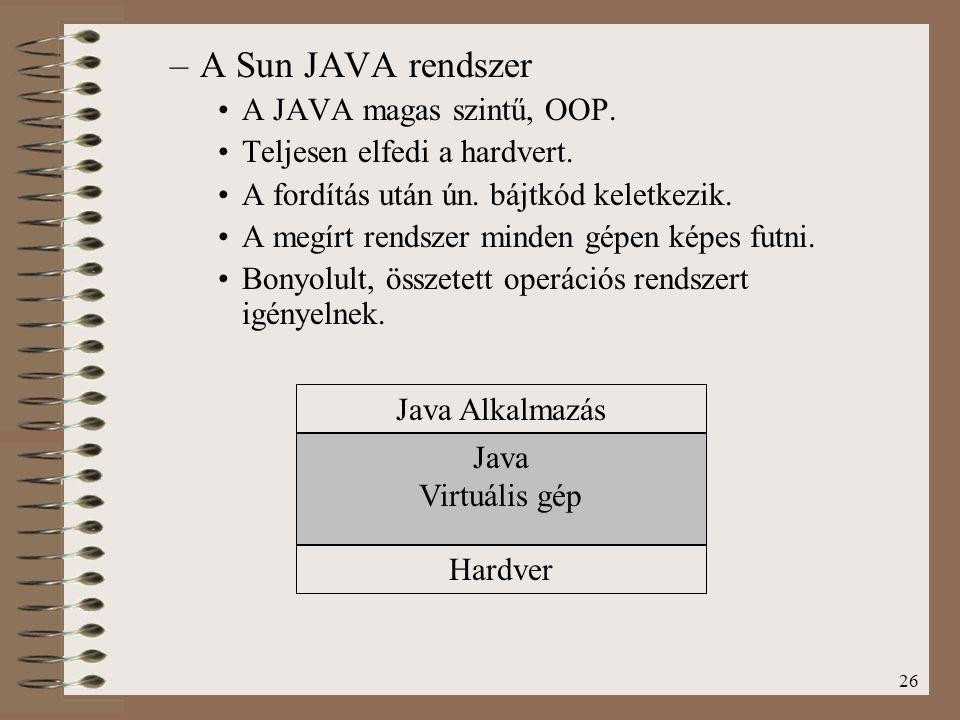 26 –A Sun JAVA rendszer A JAVA magas szintű, OOP. Teljesen elfedi a hardvert. A fordítás után ún. bájtkód keletkezik. A megírt rendszer minden gépen k