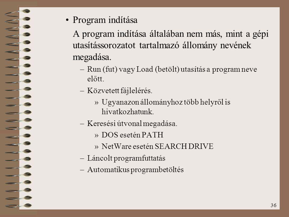 36 Program indítása A program indítása általában nem más, mint a gépi utasítássorozatot tartalmazó állomány nevének megadása. –Run (fut) vagy Load (be