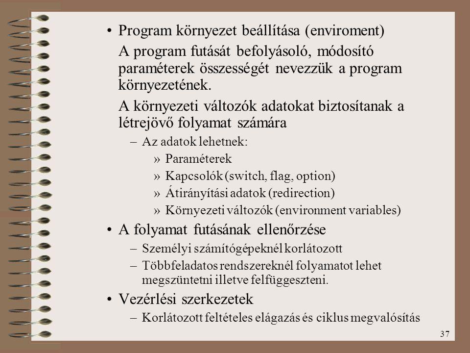 37 Program környezet beállítása (enviroment) A program futását befolyásoló, módosító paraméterek összességét nevezzük a program környezetének. A körny