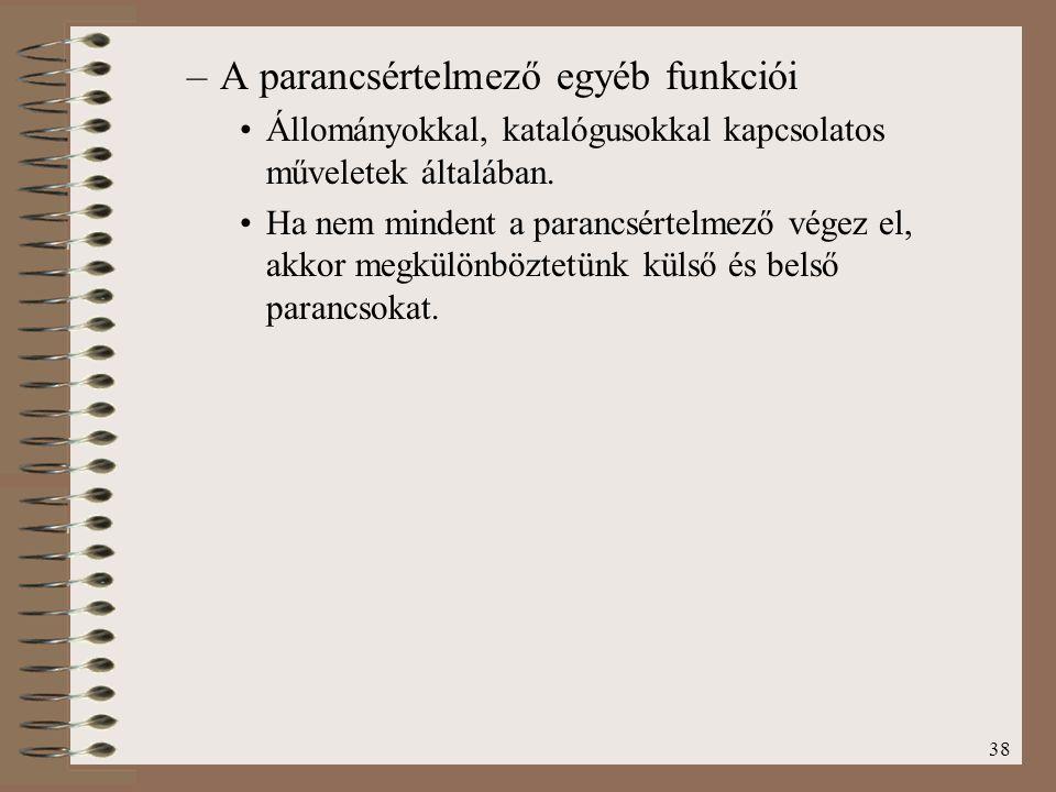 38 –A parancsértelmező egyéb funkciói Állományokkal, katalógusokkal kapcsolatos műveletek általában. Ha nem mindent a parancsértelmező végez el, akkor