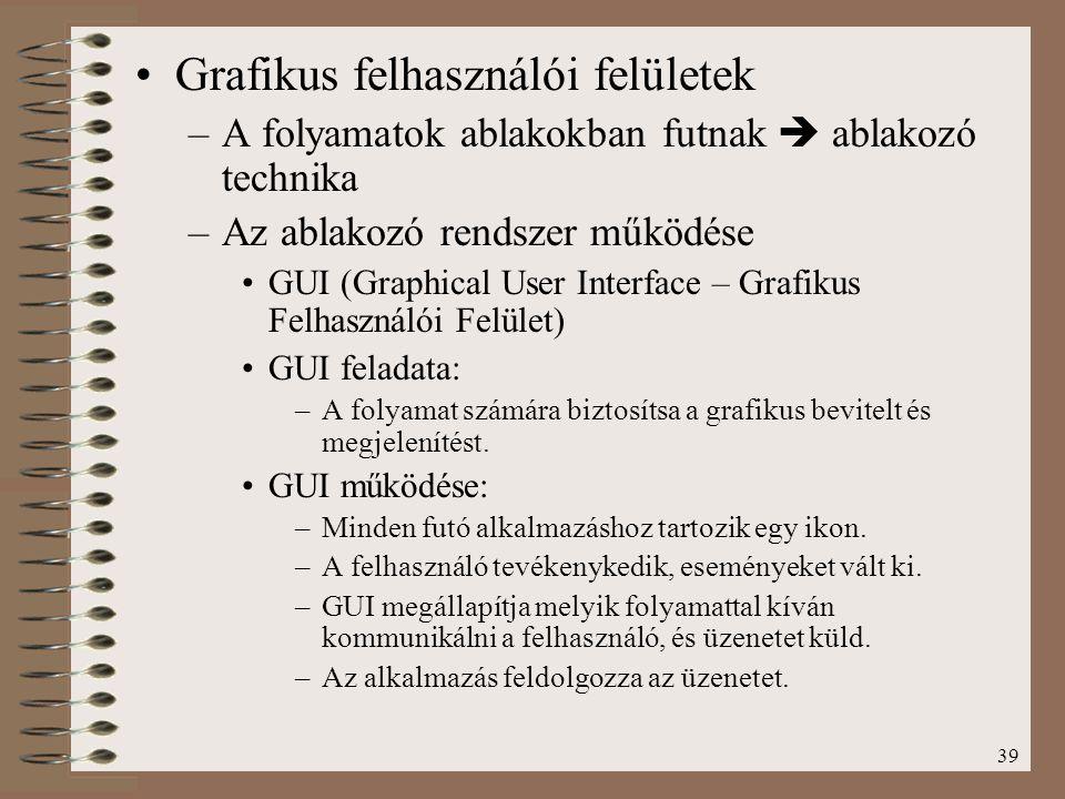 39 Grafikus felhasználói felületek –A folyamatok ablakokban futnak  ablakozó technika –Az ablakozó rendszer működése GUI (Graphical User Interface –