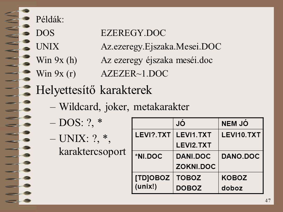 47 Példák: DOSEZEREGY.DOC UNIXAz.ezeregy.Ejszaka.Mesei.DOC Win 9x (h)Az ezeregy éjszaka meséi.doc Win 9x (r)AZEZER~1.DOC Helyettesítő karakterek –Wild