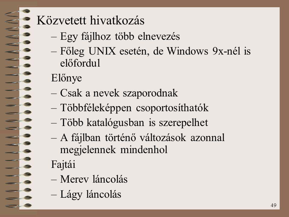49 Közvetett hivatkozás –Egy fájlhoz több elnevezés –Főleg UNIX esetén, de Windows 9x-nél is előfordul Előnye –Csak a nevek szaporodnak –Többféleképpe