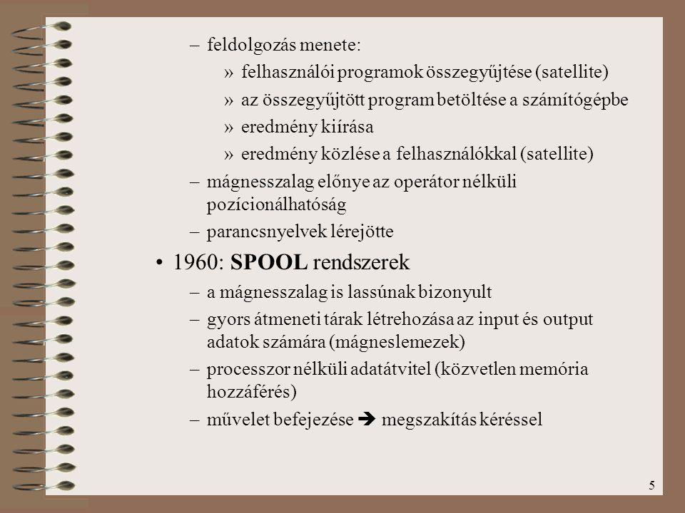 5 –feldolgozás menete: »felhasználói programok összegyűjtése (satellite) »az összegyűjtött program betöltése a számítógépbe »eredmény kiírása »eredmén