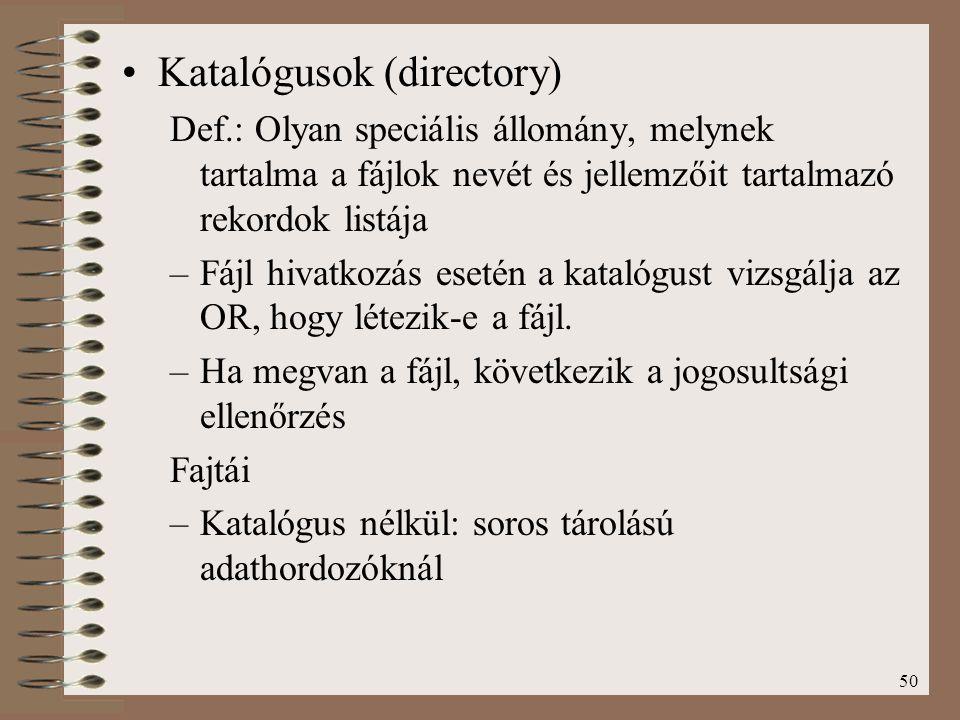 50 Katalógusok (directory) Def.: Olyan speciális állomány, melynek tartalma a fájlok nevét és jellemzőit tartalmazó rekordok listája –Fájl hivatkozás