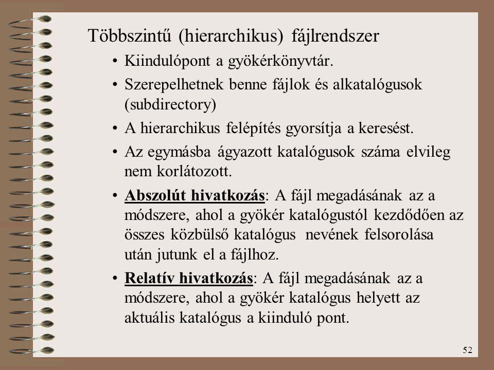 52 Többszintű (hierarchikus) fájlrendszer Kiindulópont a gyökérkönyvtár. Szerepelhetnek benne fájlok és alkatalógusok (subdirectory) A hierarchikus fe
