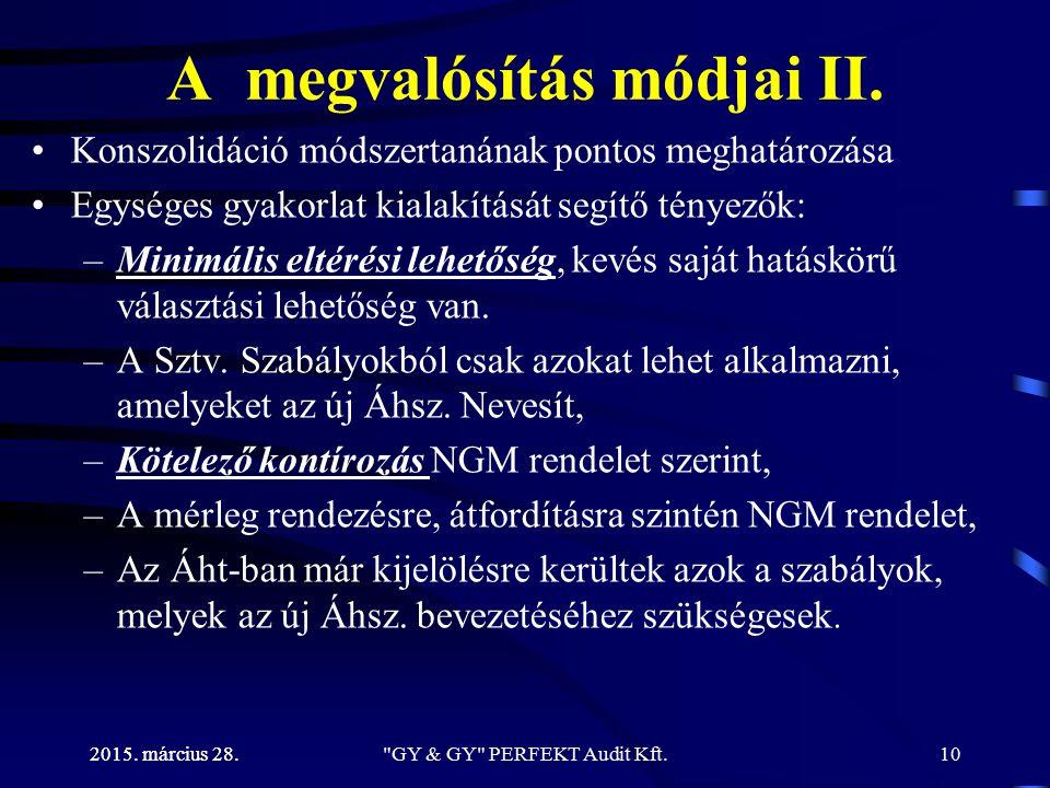 2015. március 28. A megvalósítás módjai II. Konszolidáció módszertanának pontos meghatározása Egységes gyakorlat kialakítását segítő tényezők: –Minimá