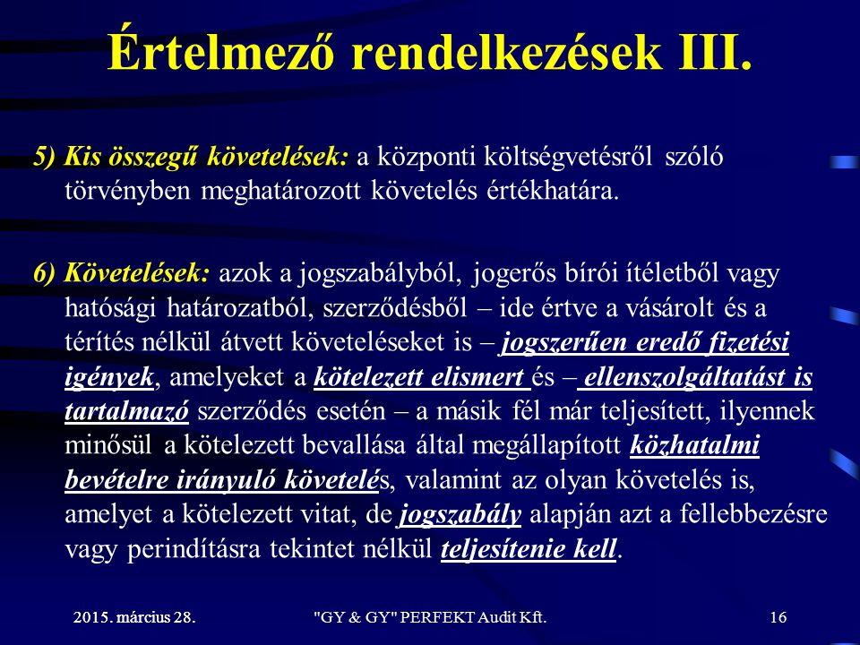 2015. március 28. Értelmező rendelkezések III. 5) Kis összegű követelések: a központi költségvetésről szóló törvényben meghatározott követelés értékha