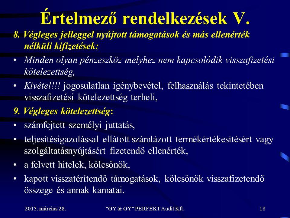 2015. március 28. Értelmező rendelkezések V. 8. Végleges jelleggel nyújtott támogatások és más ellenérték nélküli kifizetések: Minden olyan pénzeszköz