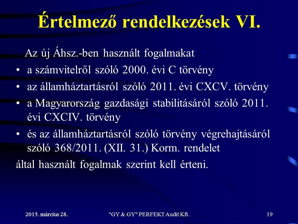 2015. március 28. Értelmező rendelkezések VI. Az új Áhsz.-ben használt fogalmakat a számvitelről szóló 2000. évi C törvény az államháztartásról szóló