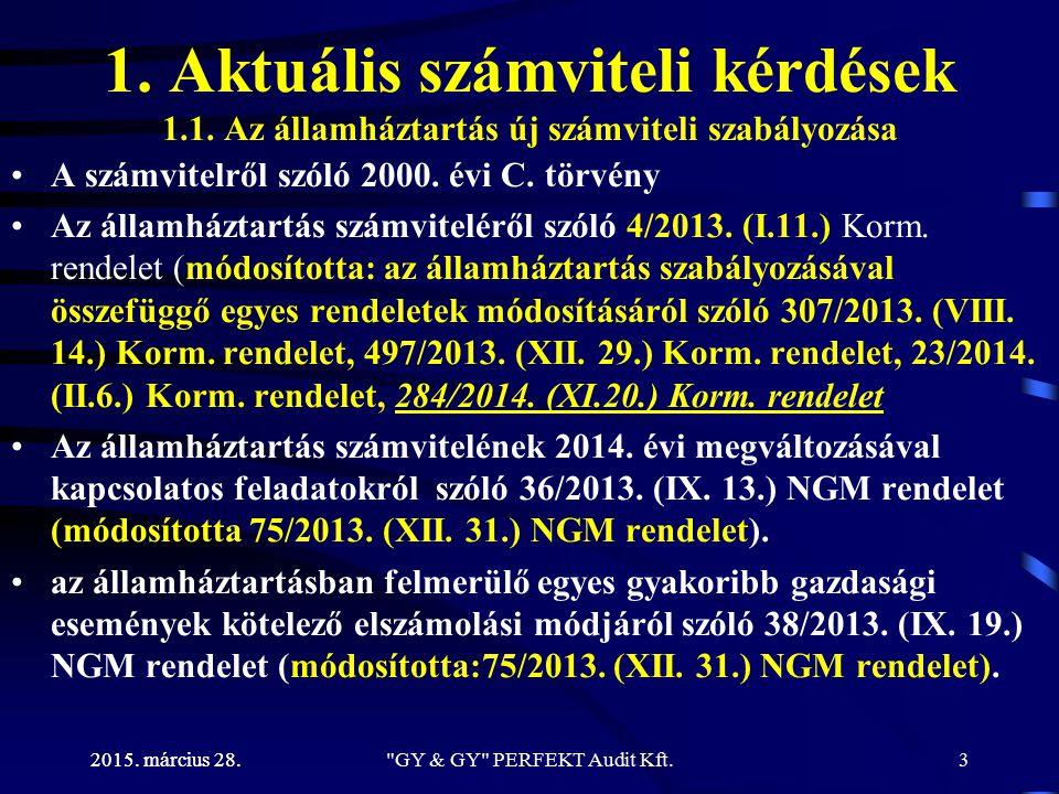 2015. március 28. 1. Aktuális számviteli kérdések 1.1. Az államháztartás új számviteli szabályozása A számvitelről szóló 2000. évi C. törvény Az állam