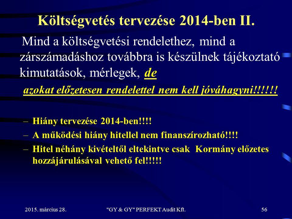 Költségvetés tervezése 2014-ben II. Mind a költségvetési rendelethez, mind a zárszámadáshoz továbbra is készülnek tájékoztató kimutatások, mérlegek, d