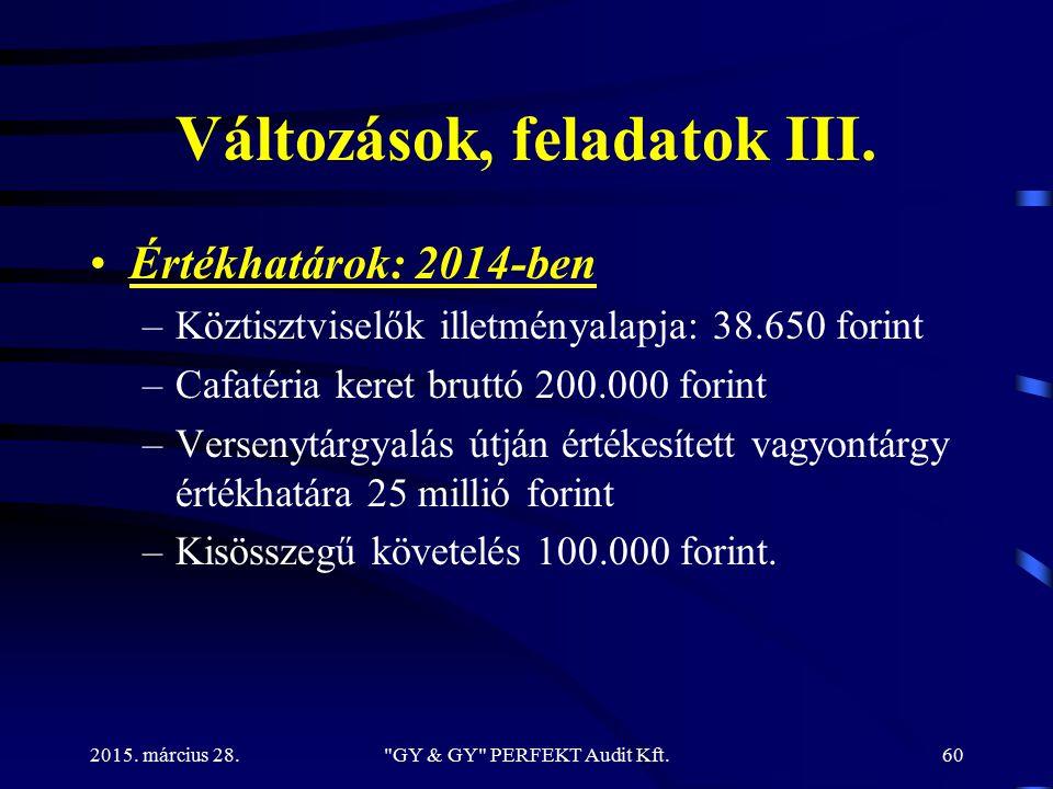 Változások, feladatok III. Értékhatárok: 2014-ben –Köztisztviselők illetményalapja: 38.650 forint –Cafatéria keret bruttó 200.000 forint –Versenytárgy