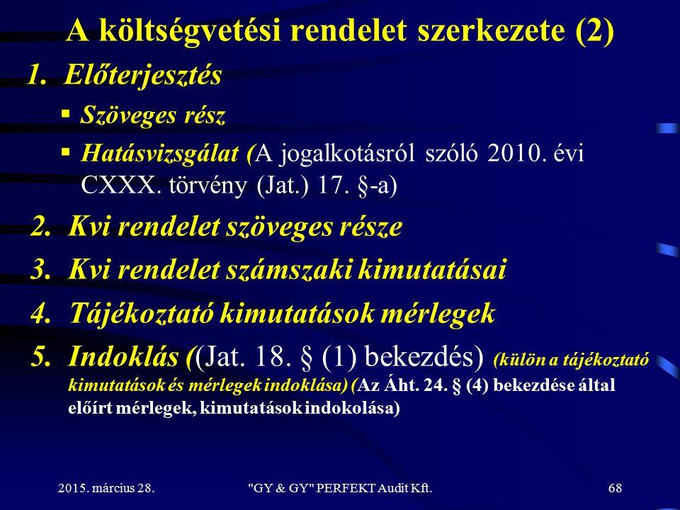 A költségvetési rendelet szerkezete (2) 1.Előterjesztés  Szöveges rész  Hatásvizsgálat (A jogalkotásról szóló 2010. évi CXXX. törvény (Jat.) 17. §-a