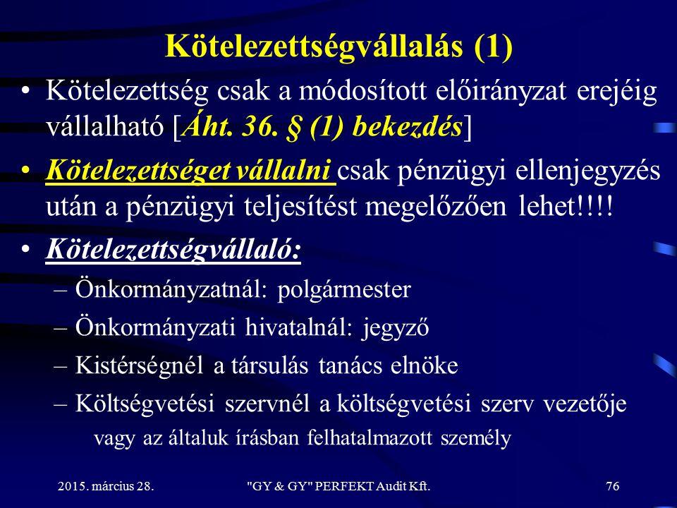 Kötelezettségvállalás (1) Kötelezettség csak a módosított előirányzat erejéig vállalható [Áht. 36. § (1) bekezdés] Kötelezettséget vállalni csak pénzü