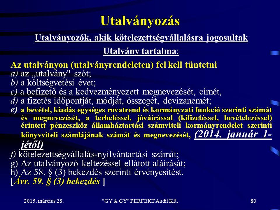 Utalványozás Utalványozók, akik kötelezettségvállalásra jogosultak Utalvány tartalma: Az utalványon (utalványrendeleten) fel kell tüntetni a) az,,utal