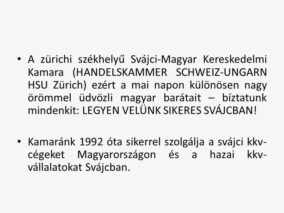 A zürichi székhelyű Svájci-Magyar Kereskedelmi Kamara (HANDELSKAMMER SCHWEIZ-UNGARN HSU Zürich) ezért a mai napon különösen nagy örömmel üdvözli magyar barátait – bíztatunk mindenkit: LEGYEN VELÜNK SIKERES SVÁJCBAN.