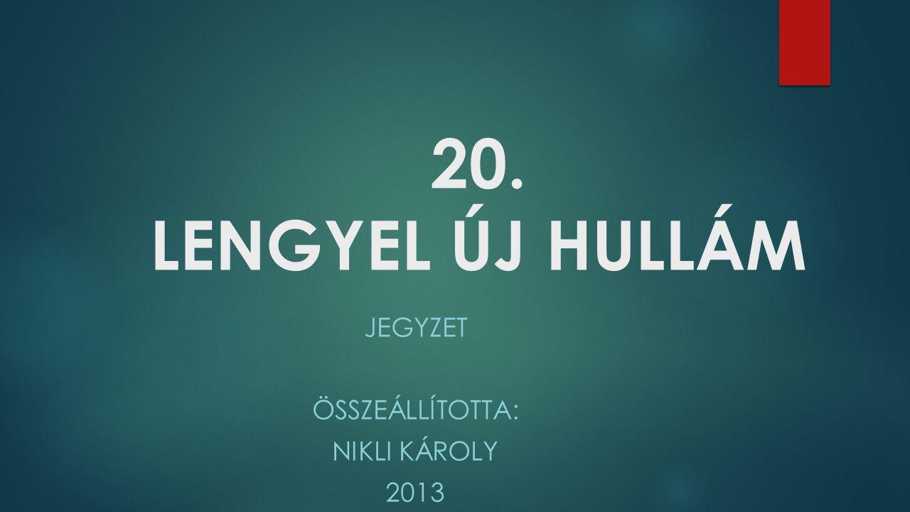 20. LENGYEL ÚJ HULLÁM JEGYZET ÖSSZEÁLLÍTOTTA: NIKLI KÁROLY 2013