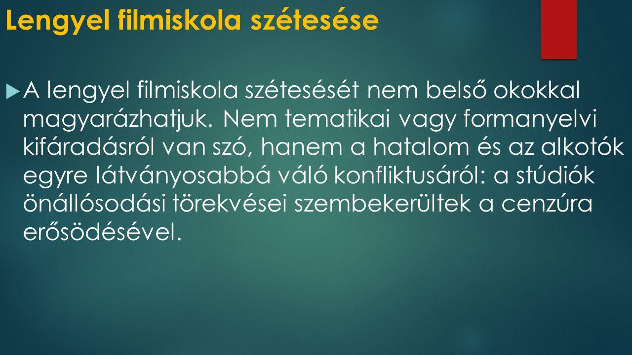 Lengyel filmiskola szétesése  A lengyel filmiskola szétesését nem belső okokkal magyarázhatjuk.