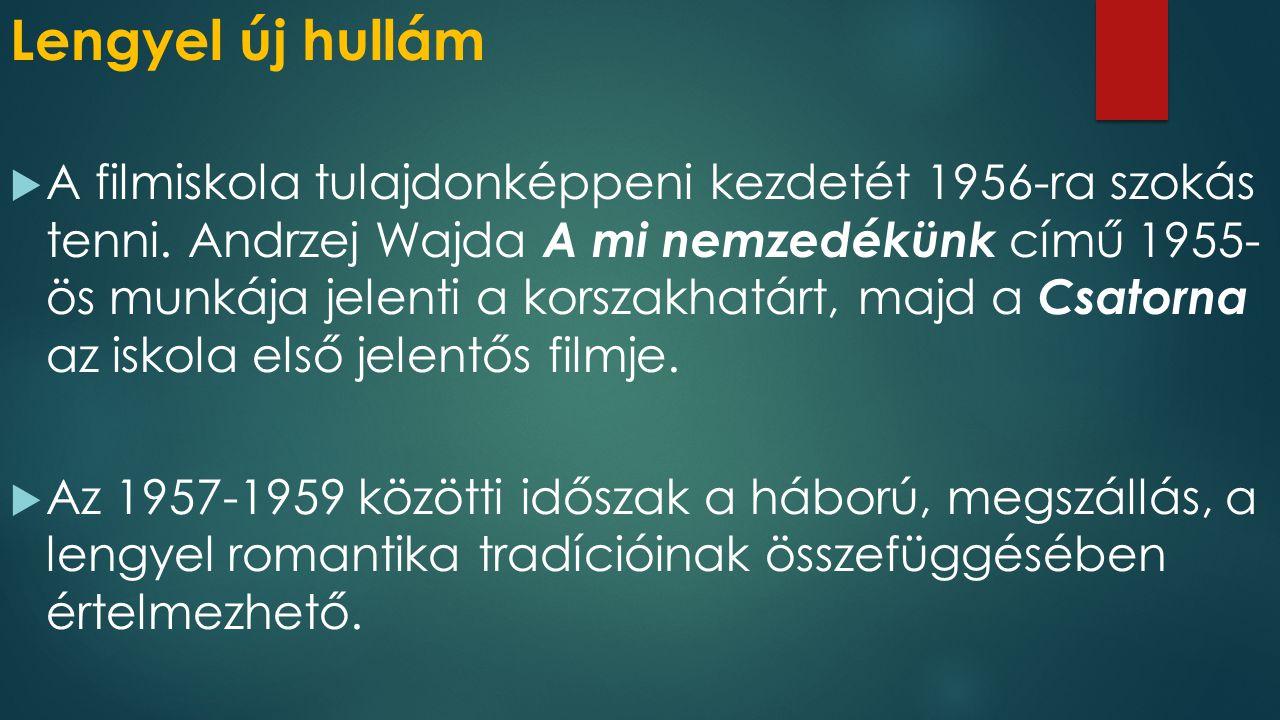 Lengyel új hullám  A filmiskola tulajdonképpeni kezdetét 1956-ra szokás tenni.