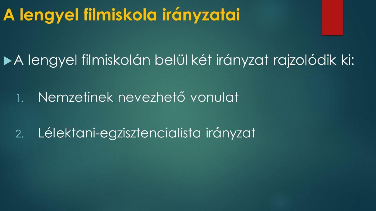A lengyel filmiskola irányzatai  A lengyel filmiskolán belül két irányzat rajzolódik ki: 1.