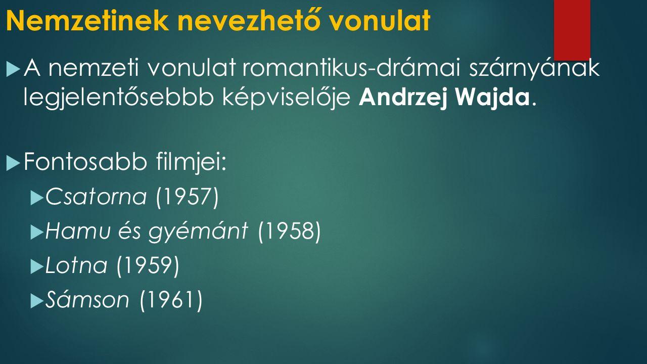 Nemzetinek nevezhető vonulat  A nemzeti vonulat romantikus-drámai szárnyának legjelentősebbb képviselője Andrzej Wajda.