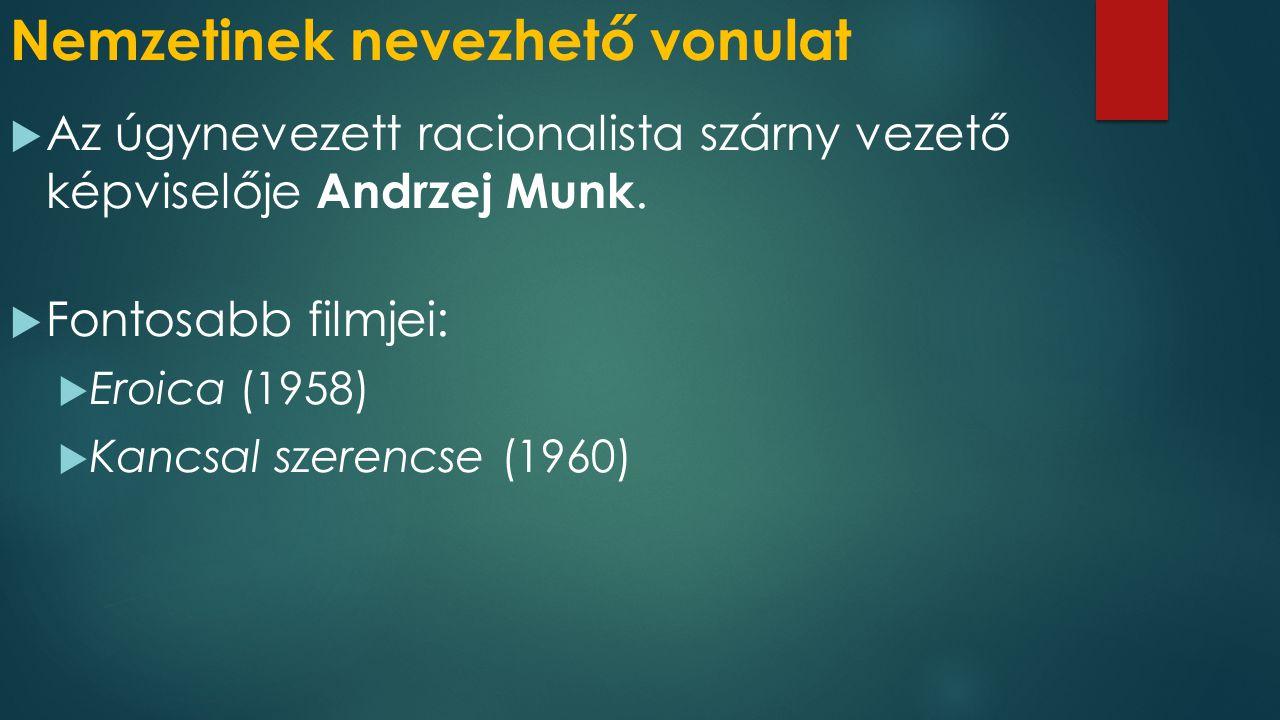 Nemzetinek nevezhető vonulat  Az úgynevezett racionalista szárny vezető képviselője Andrzej Munk.