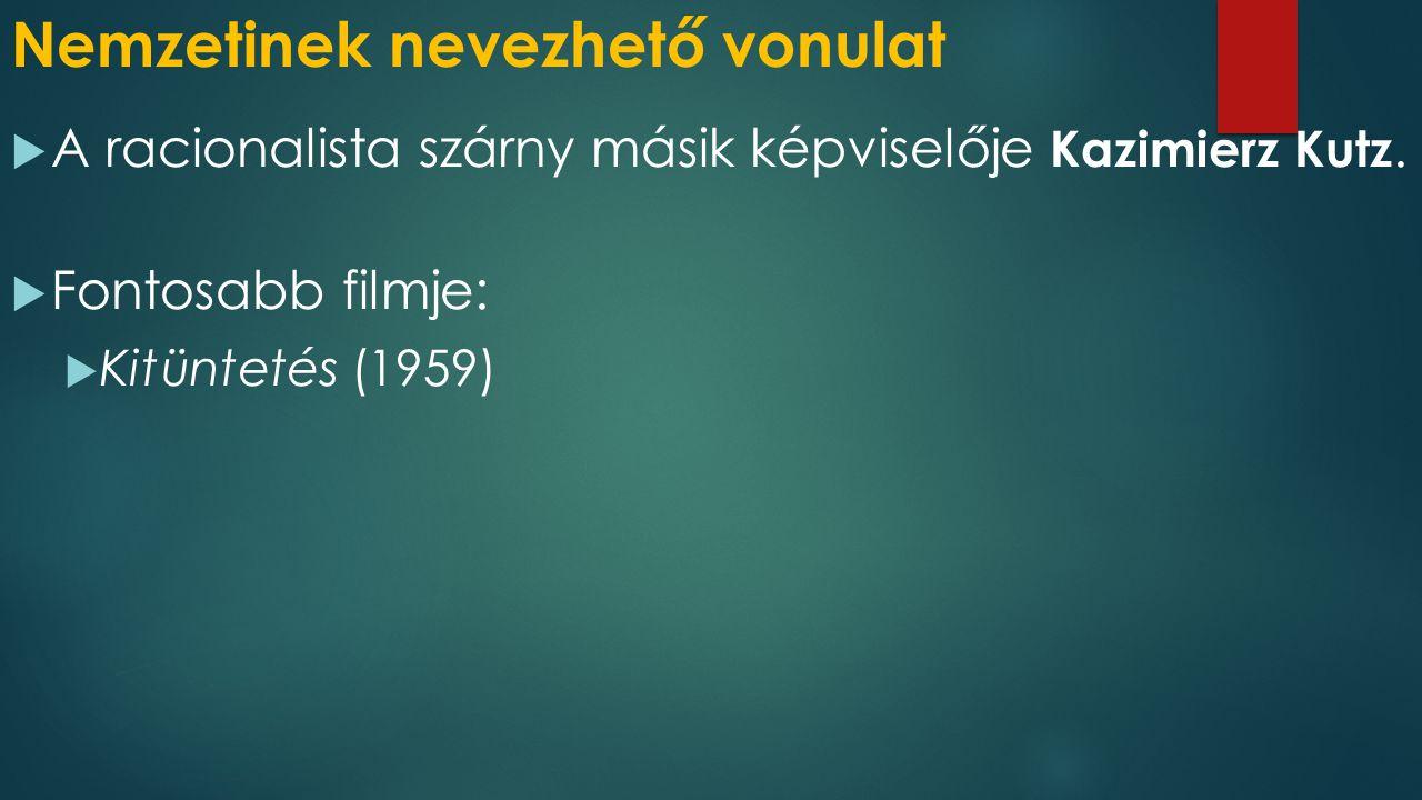 Nemzetinek nevezhető vonulat  A racionalista szárny másik képviselője Kazimierz Kutz.
