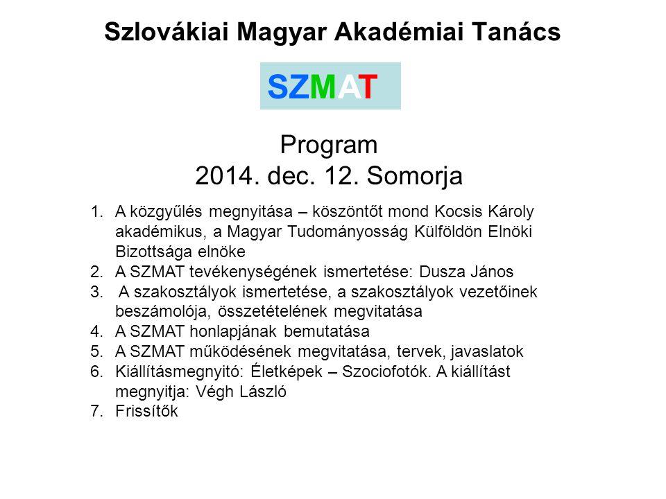 Szlovákiai Magyar Akadémiai Tanács SZMAT Program 2014. dec. 12. Somorja 1.A közgyűlés megnyitása – köszöntőt mond Kocsis Károly akadémikus, a Magyar T