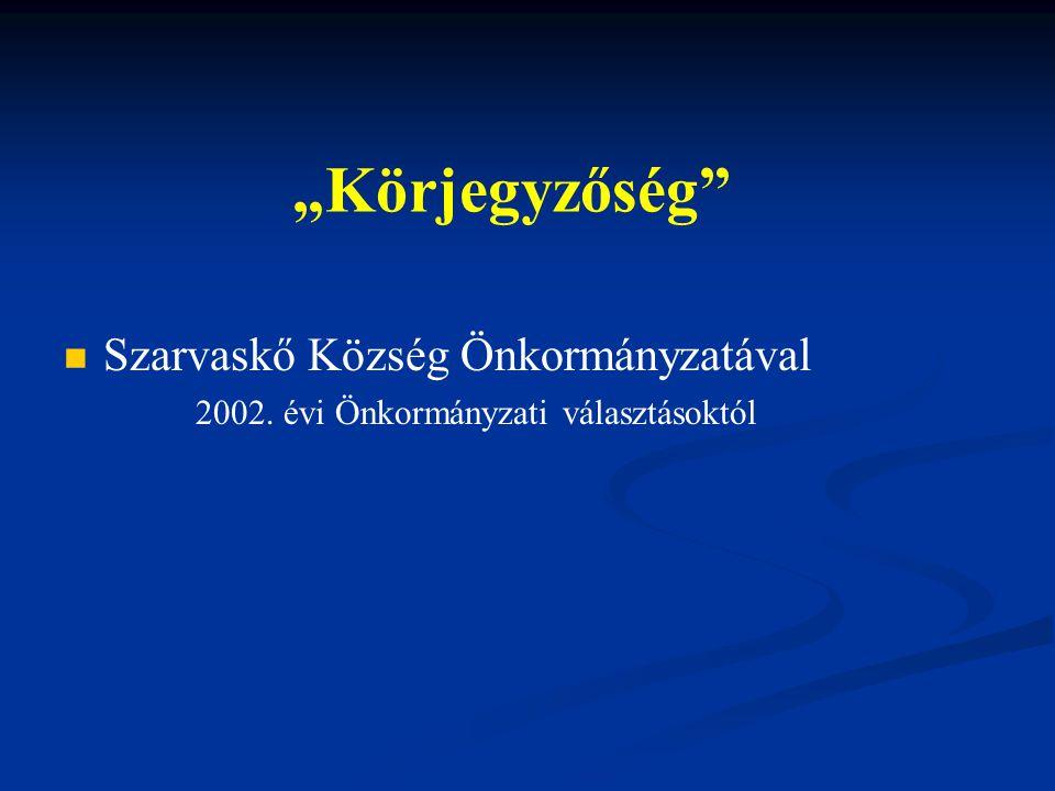 """""""Körjegyzőség Szarvaskő Község Önkormányzatával 2002. évi Önkormányzati választásoktól"""