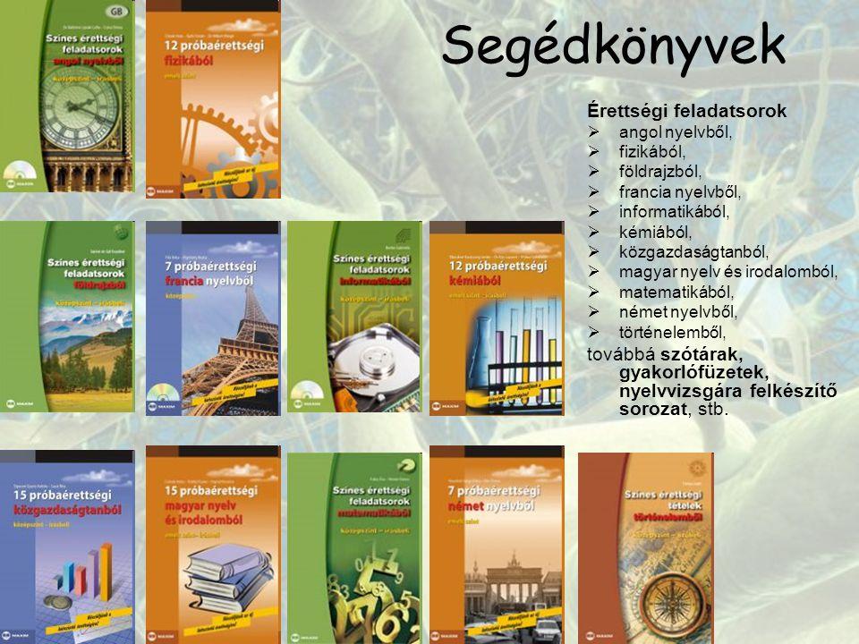 Segédkönyvek Érettségi feladatsorok  angol nyelvből,  fizikából,  földrajzból,  francia nyelvből,  informatikából,  kémiából,  közgazdaságtanból,  magyar nyelv és irodalomból,  matematikából,  német nyelvből,  történelemből, továbbá szótárak, gyakorlófüzetek, nyelvvizsgára felkészítő sorozat, stb.