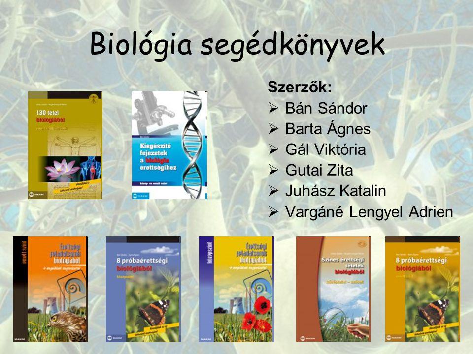 Biológia segédkönyvek Szerzők:  Bán Sándor  Barta Ágnes  Gál Viktória  Gutai Zita  Juhász Katalin  Vargáné Lengyel Adrien