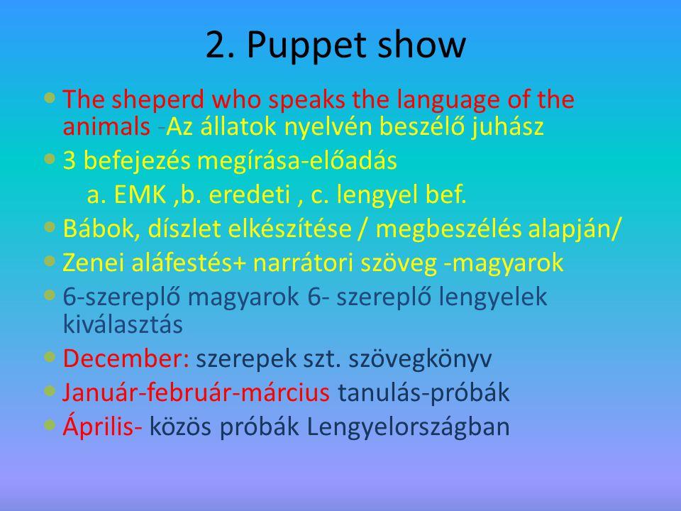 2. Puppet show The sheperd who speaks the language of the animals -Az állatok nyelvén beszélő juhász 3 befejezés megírása-előadás a. EMK,b. eredeti, c