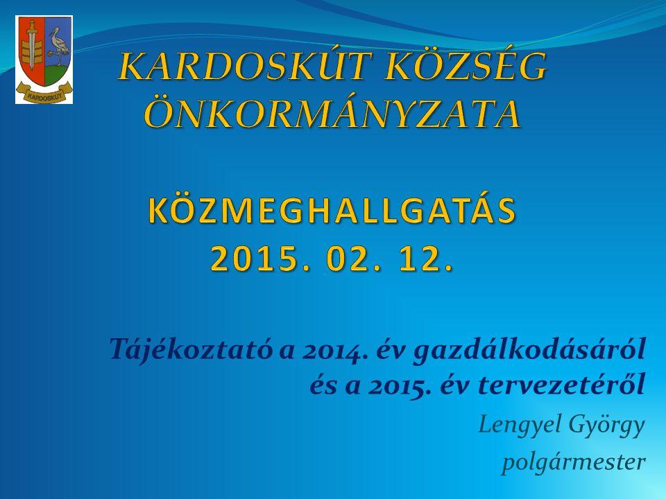 Tájékoztató a 2014. év gazdálkodásáról és a 2015. év tervezetéről Lengyel György polgármester