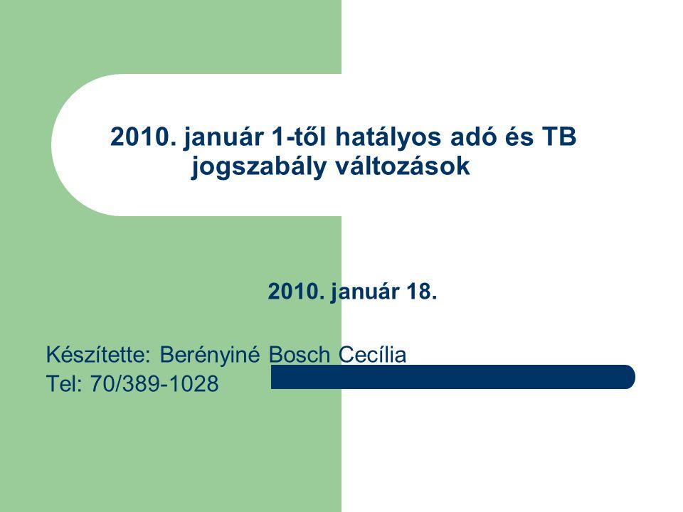 2010. január 1-től hatályos adó és TB jogszabály változások 2010. január 18. Készítette: Berényiné Bosch Cecília Tel: 70/389-1028