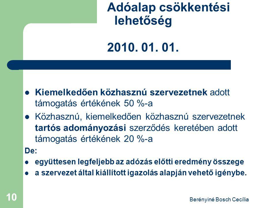 Berényiné Bosch Cecília 10 Adóalap csökkentési lehetőség 2010. 01. 01. Kiemelkedően közhasznú szervezetnek adott támogatás értékének 50 %-a Közhasznú,