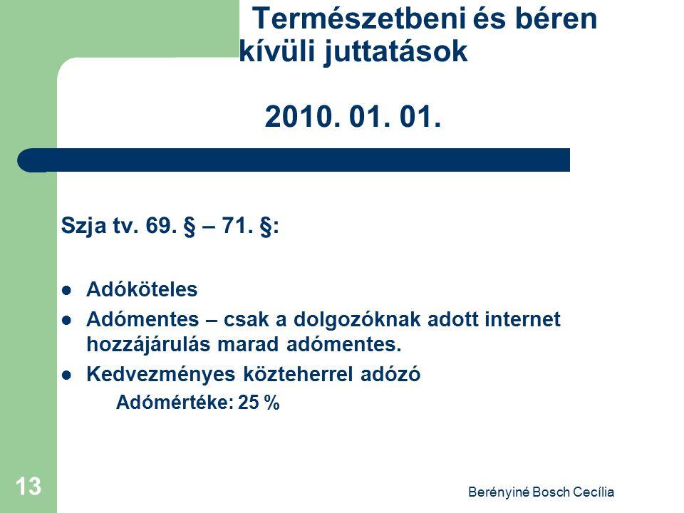 Berényiné Bosch Cecília 13 Természetbeni és béren kívüli juttatások 2010. 01. 01. Szja tv. 69. § – 71. §: Adóköteles Adómentes – csak a dolgozóknak ad