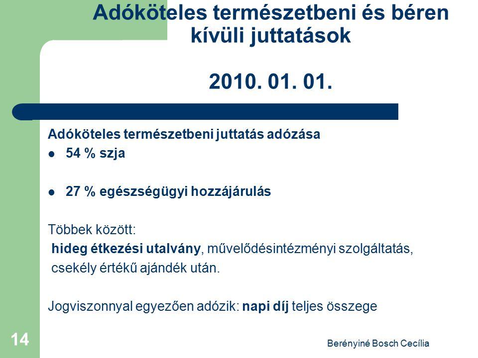 Berényiné Bosch Cecília 14 Adóköteles természetbeni és béren kívüli juttatások 2010. 01. 01. Adóköteles természetbeni juttatás adózása 54 % szja 27 %
