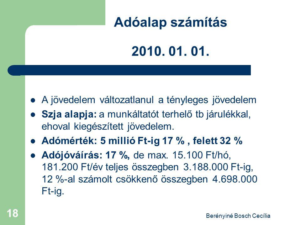 Berényiné Bosch Cecília 18 Adóalap számítás 2010. 01. 01. A jövedelem változatlanul a tényleges jövedelem Szja alapja: a munkáltatót terhelő tb járulé