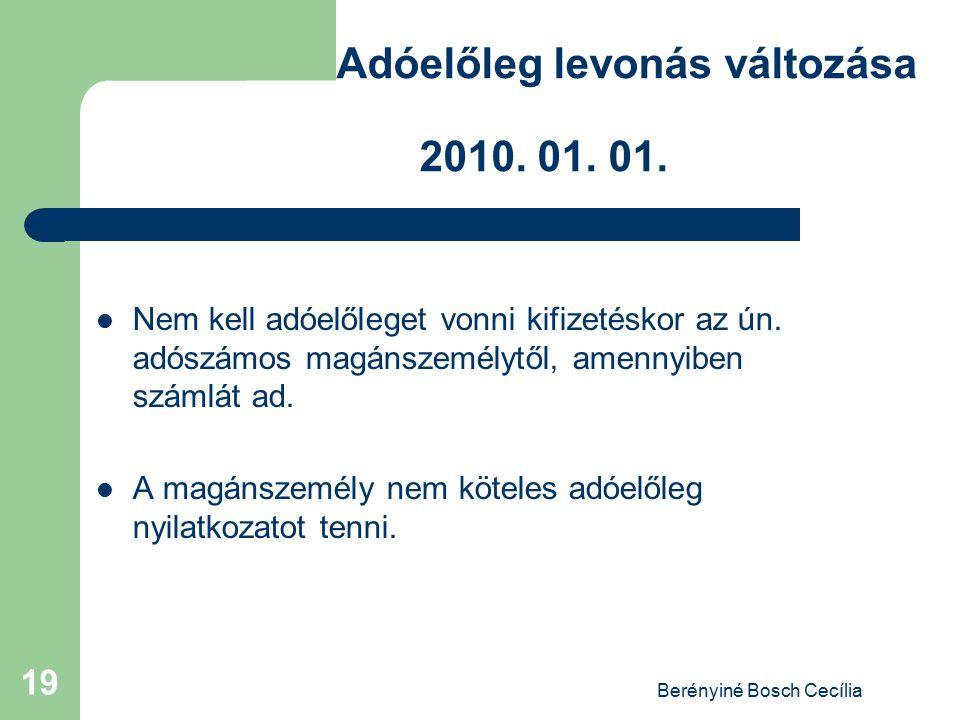 Berényiné Bosch Cecília 19 Adóelőleg levonás változása 2010. 01. 01. Nem kell adóelőleget vonni kifizetéskor az ún. adószámos magánszemélytől, amennyi