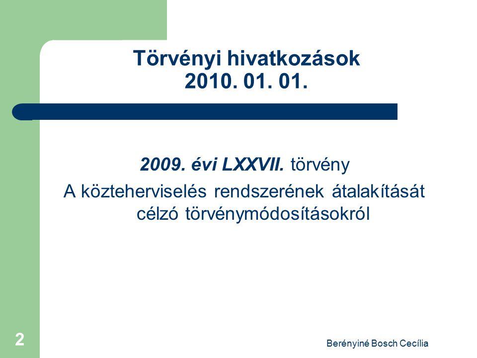 Berényiné Bosch Cecília 2 Törvényi hivatkozások 2010. 01. 01. 2009. évi LXXVII. törvény A közteherviselés rendszerének átalakítását célzó törvénymódos