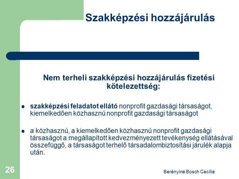 Berényiné Bosch Cecília 26 Szakképzési hozzájárulás Nem terheli szakképzési hozzájárulás fizetési kötelezettség: szakképzési feladatot ellátó nonprofi