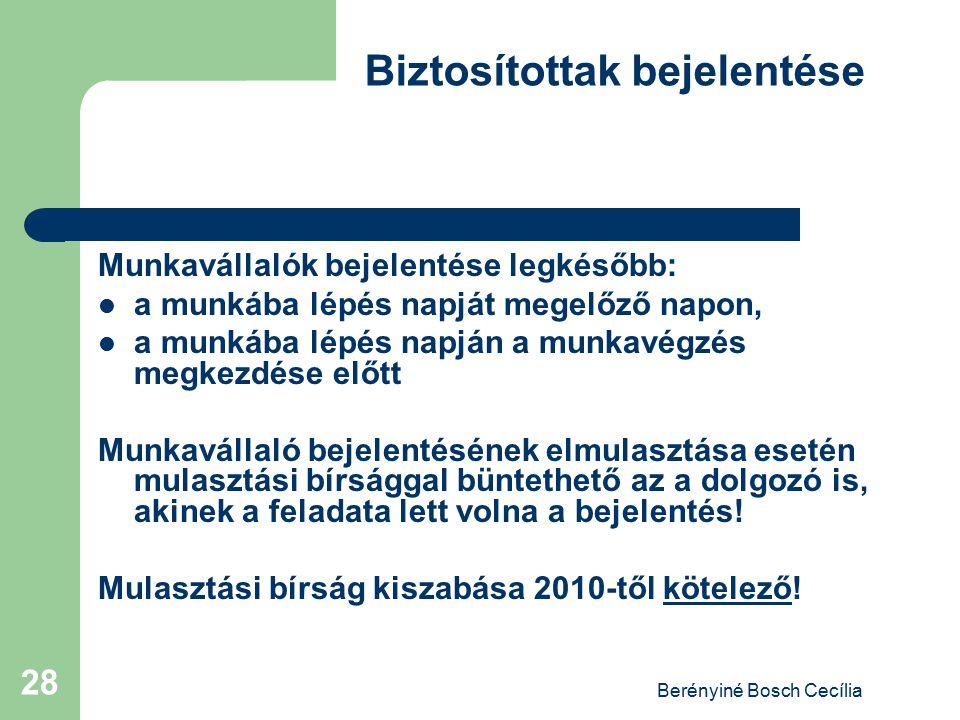 Berényiné Bosch Cecília 28 Biztosítottak bejelentése Munkavállalók bejelentése legkésőbb: a munkába lépés napját megelőző napon, a munkába lépés napjá