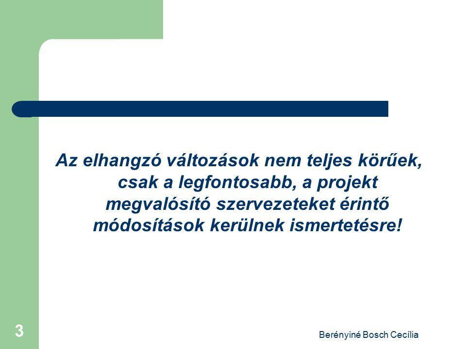 Berényiné Bosch Cecília 3 Az elhangzó változások nem teljes körűek, csak a legfontosabb, a projekt megvalósító szervezeteket érintő módosítások kerüln