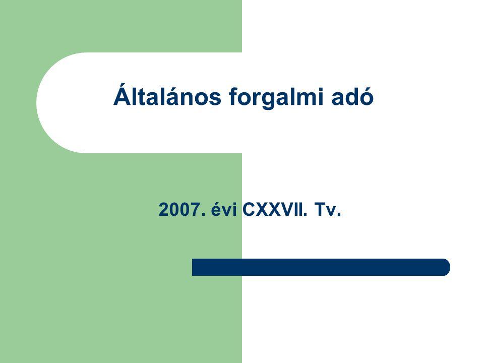 Általános forgalmi adó 2007. évi CXXVII. Tv.