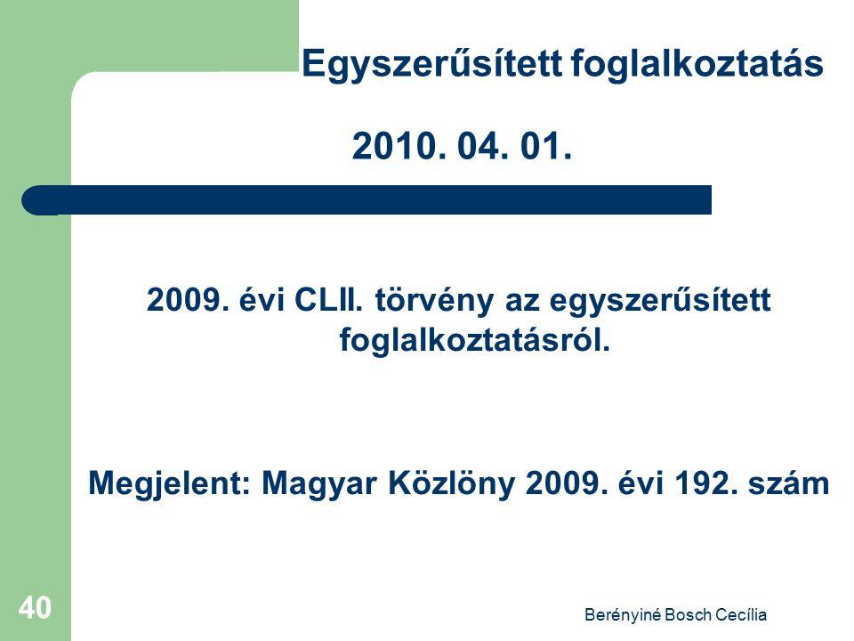 Berényiné Bosch Cecília 40 Egyszerűsített foglalkoztatás 2010. 04. 01. 2009. évi CLII. törvény az egyszerűsített foglalkoztatásról. Megjelent: Magyar