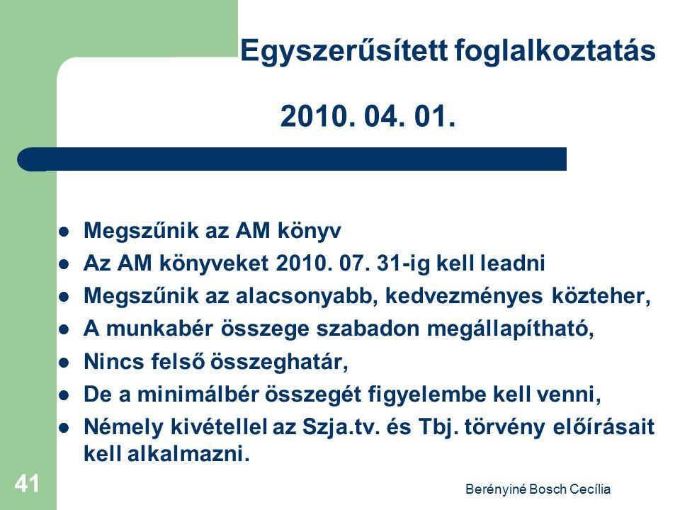Berényiné Bosch Cecília 41 Egyszerűsített foglalkoztatás 2010. 04. 01. Megszűnik az AM könyv Az AM könyveket 2010. 07. 31-ig kell leadni Megszűnik az