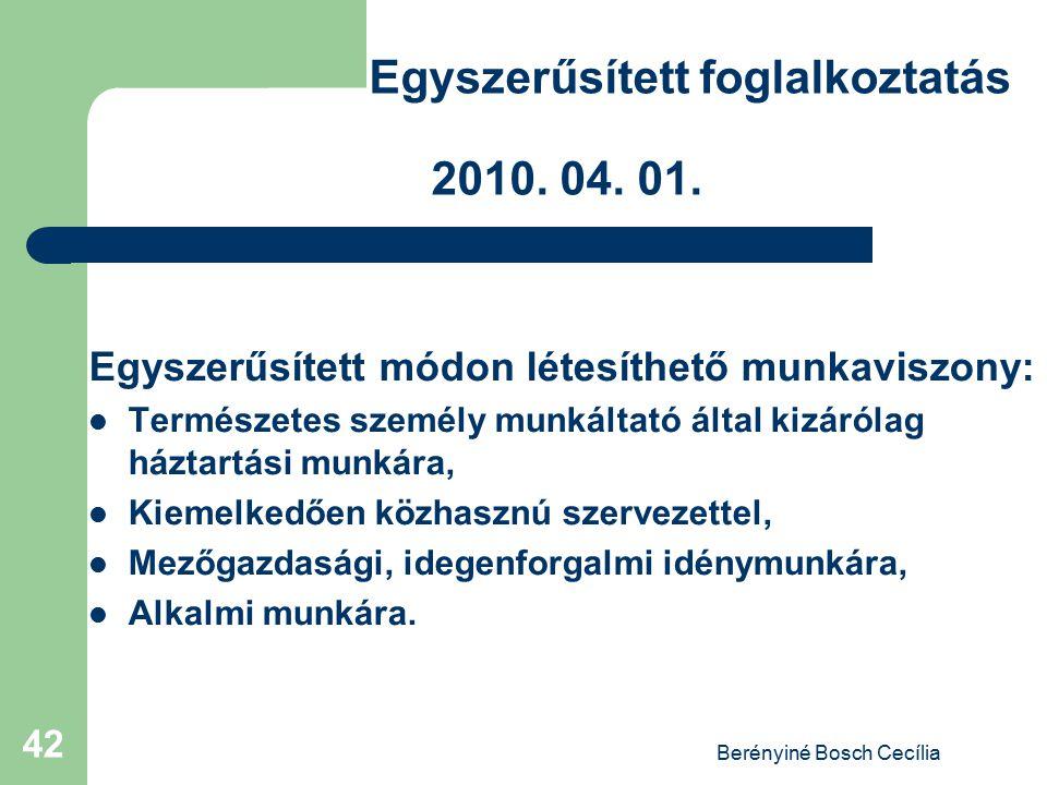 Berényiné Bosch Cecília 42 Egyszerűsített foglalkoztatás 2010. 04. 01. Egyszerűsített módon létesíthető munkaviszony: Természetes személy munkáltató á